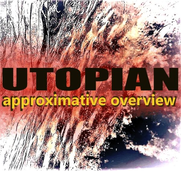 UTOPIAN - approximative overview